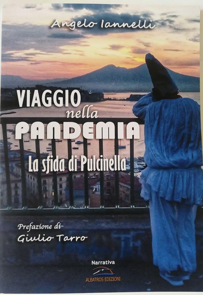 """Angelo Iannelli:"""" Viaggio nella Pandemia la sfida di Pulcinella"""" Il suo libro"""